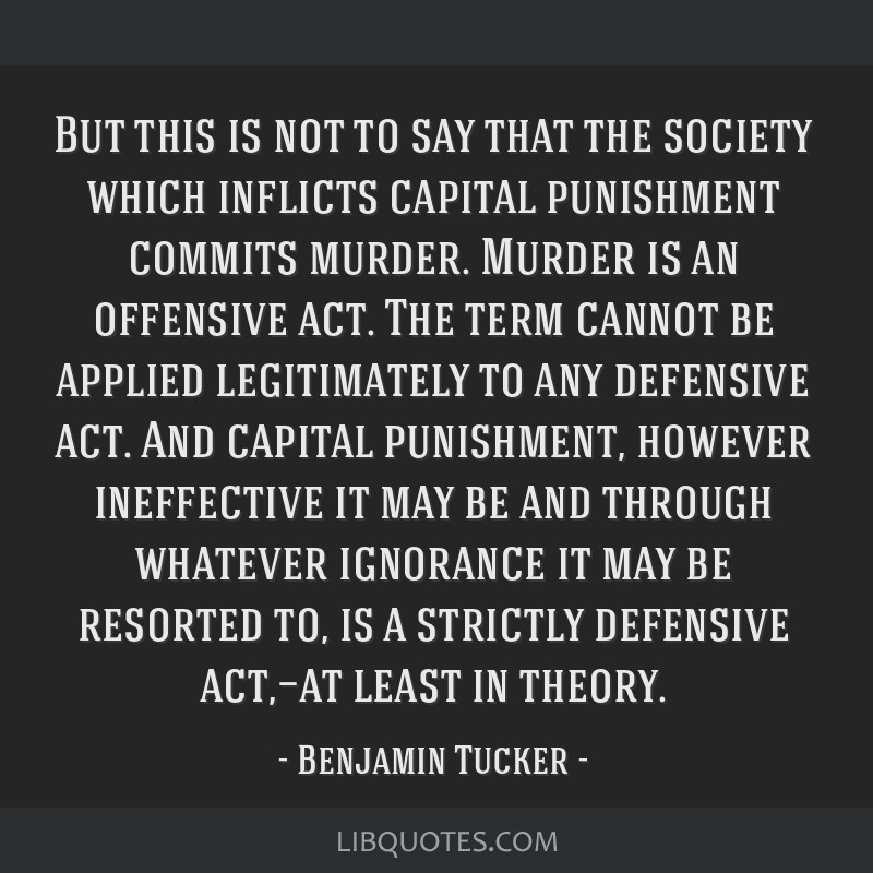 But this is not to say that the society which inflicts capital punishment commits murder. Murder is an offensive act. The term cannot be applied...