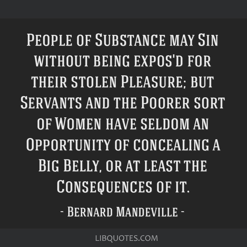 People of Substance may Sin without being expos'd for their stolen Pleasure; but Servants and the Poorer sort of Women have seldom an Opportunity of...