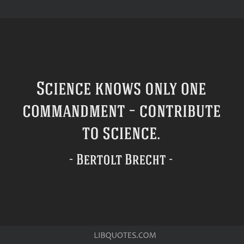 Science knows only one commandment – contribute to science.