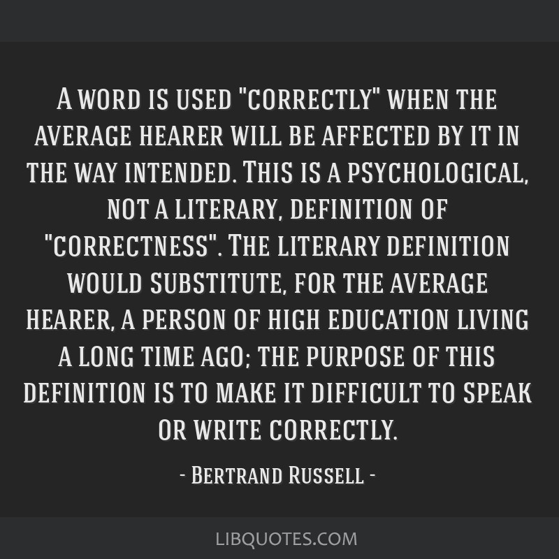A word is used correctly when the average hearer will be affected by it in the way intended. This is a psychological, not a literary, definition of...
