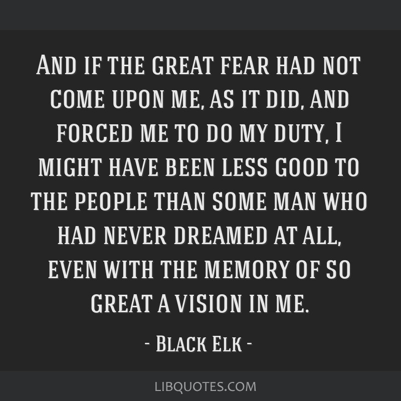 And if the great fear had not come upon me, as it did, and forced me to do my duty, I might have been less good to the people than some man who had...