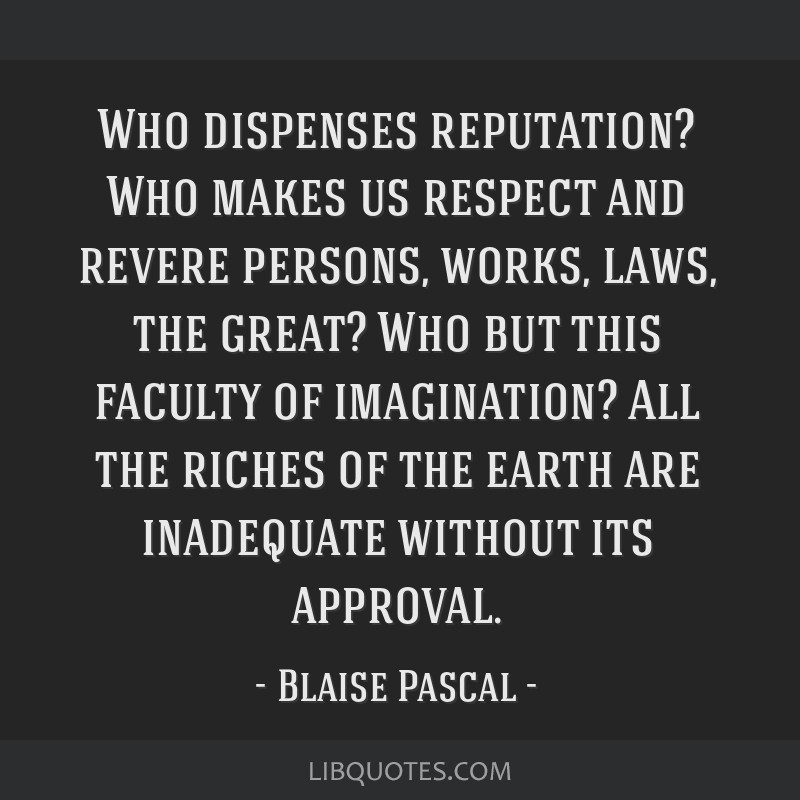 Who dispenses reputation? Who makes us respect and revere persons, works, laws, the great? Who but this faculty of imagination? All the riches of the ...