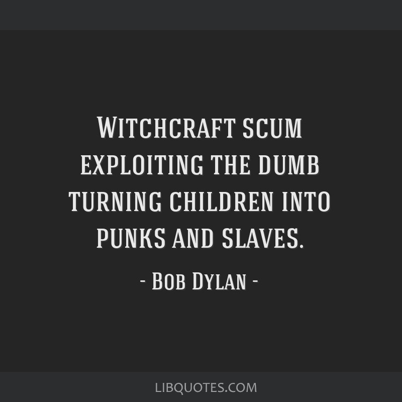 Witchcraft scum exploiting the dumb turning children into punks and slaves.