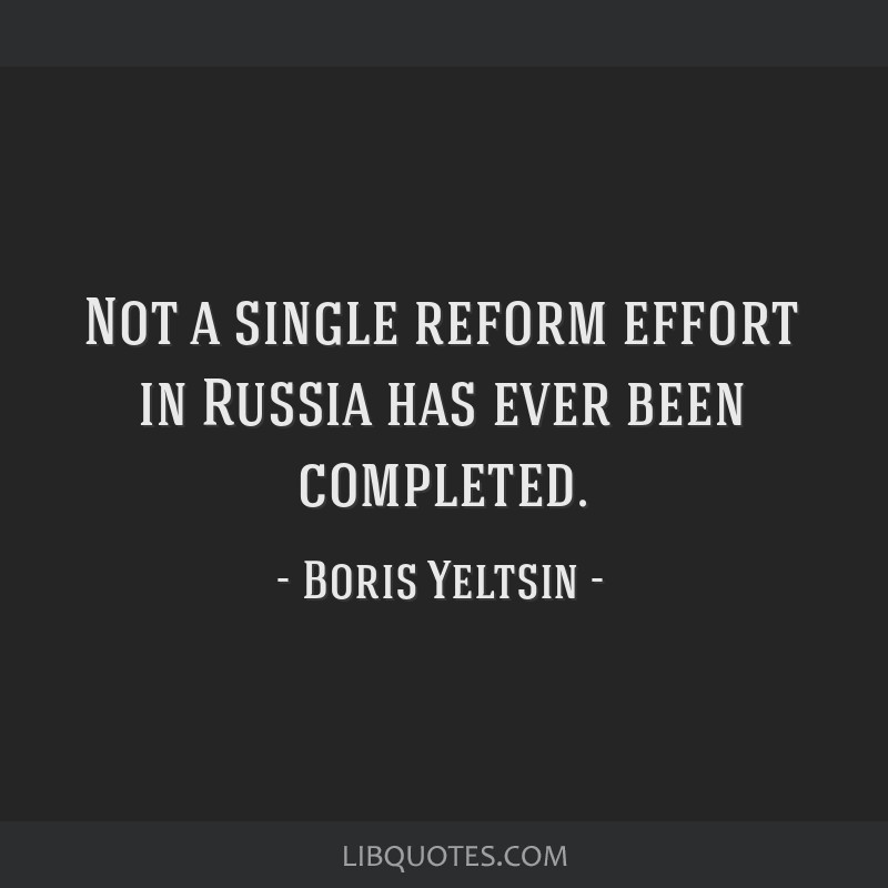 Not a single reform effort in Russia has ever been completed.
