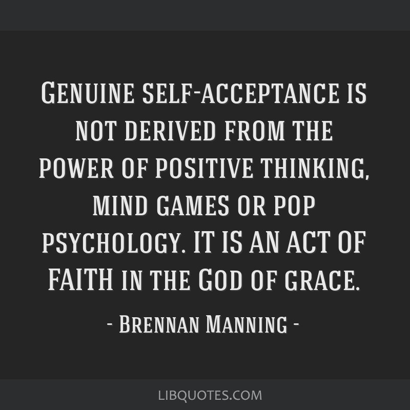 Genuine self-acceptance is not derived from the power of ...