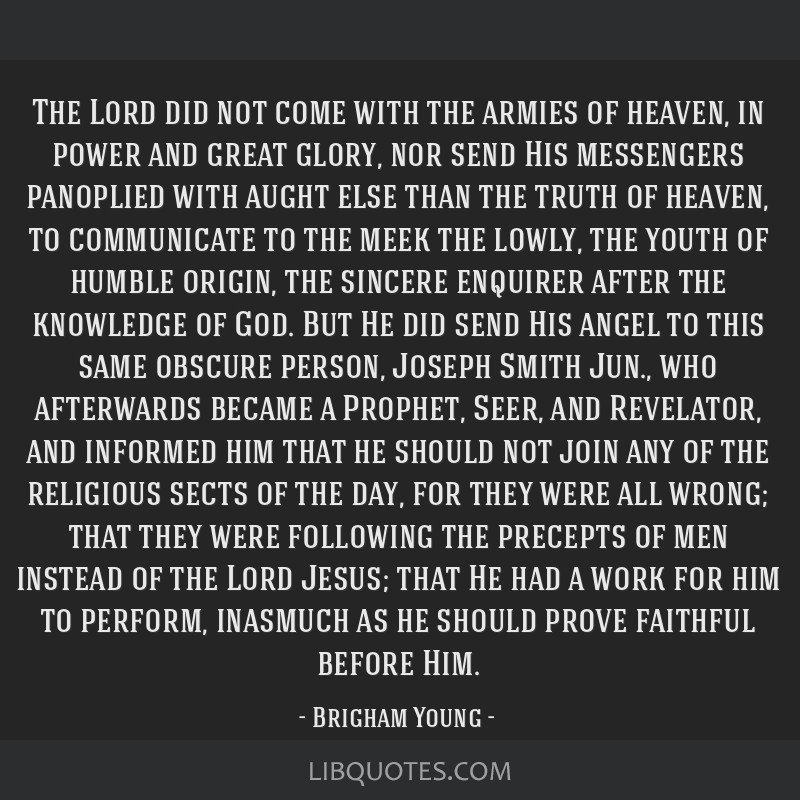The Lord did not come with the armies of heaven, in power and great glory, nor send His messengers panoplied with aught else than the truth of...