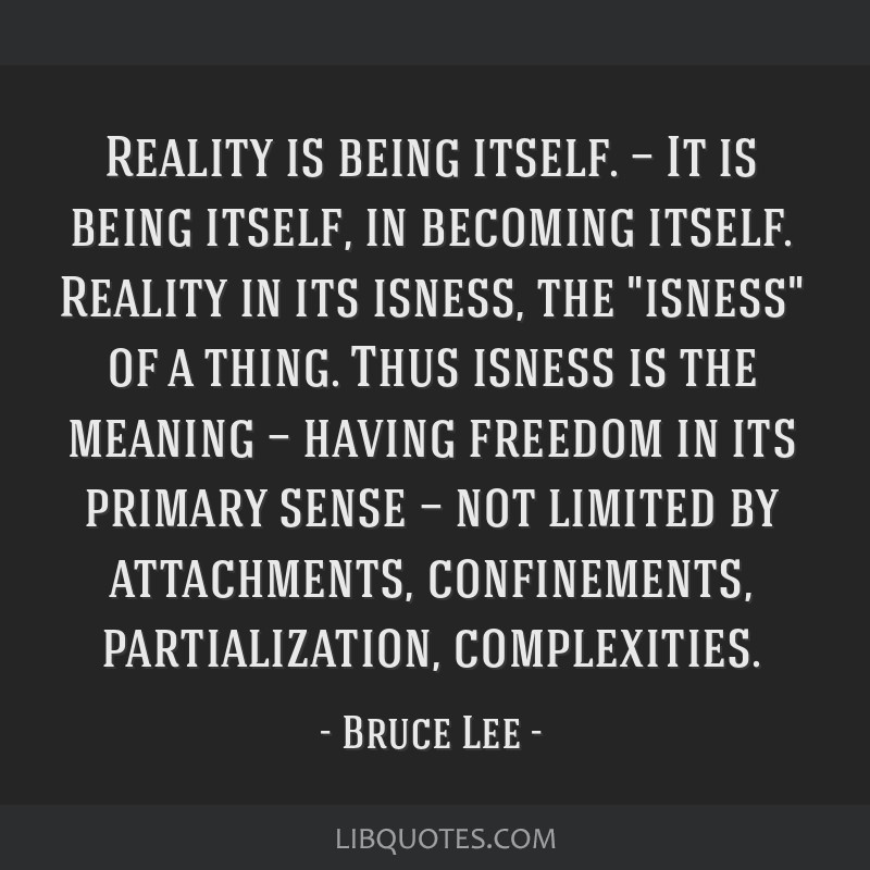 Reality is being itself. — It is being itself, in becoming itself. Reality in its isness, the isness of a thing. Thus isness is the meaning —...