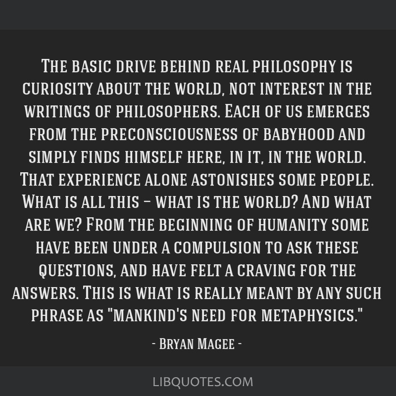 The basic drive behind real philosophy is curiosity about the world, not interest in the writings of philosophers. Each of us emerges from the...