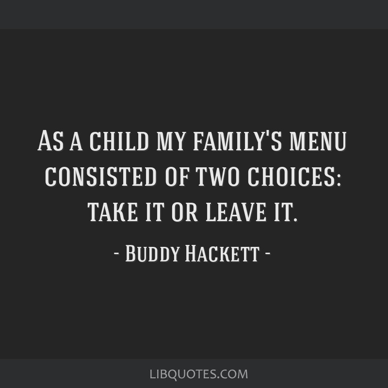 As a child my family's menu consisted of two choices: take it or leave it.
