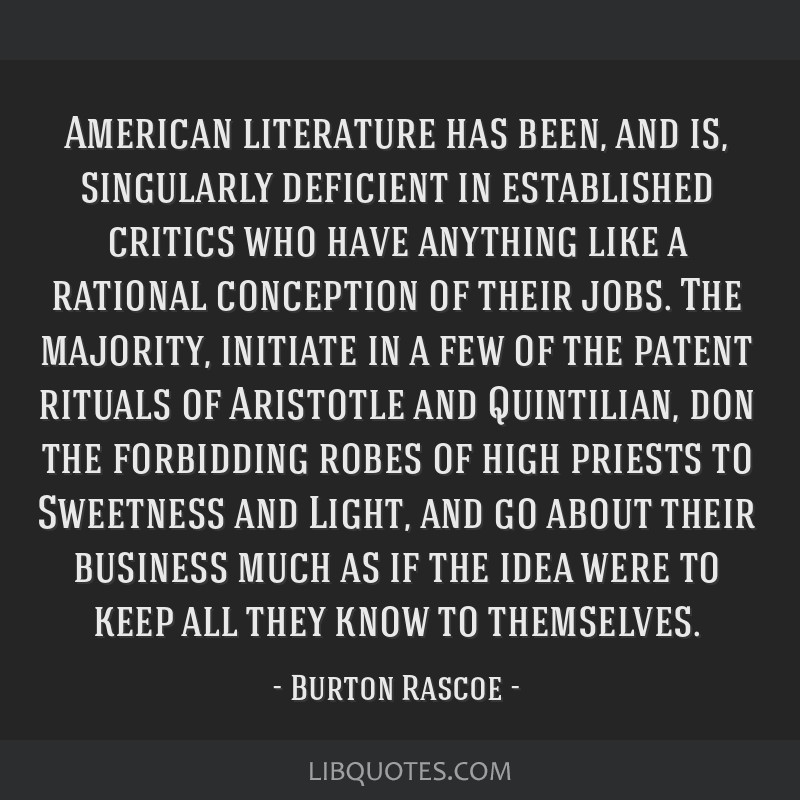 American literature has been, and is, singularly deficient in established critics who have anything like a rational conception of their jobs. The...