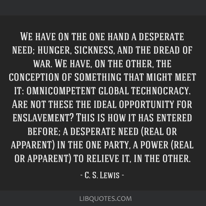 We have on the one hand a desperate need; hunger, sickness, and the dread of war. We have, on the other, the conception of something that might meet...