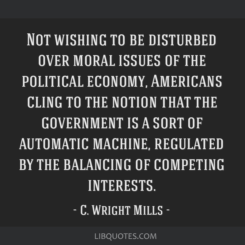 Not wishing to be disturbed over moral issues of the political economy, Americans cling to the notion that the government is a sort of automatic...