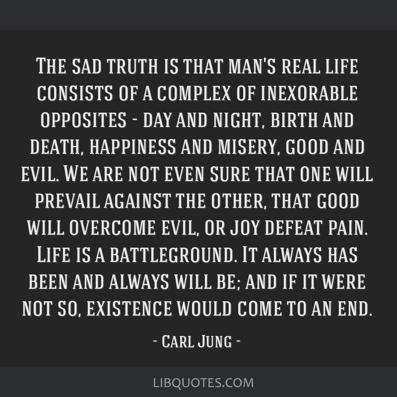 The Sad Truth Is That Man's Real Life Consists Of A Complex Of Amazing Real Life Quote
