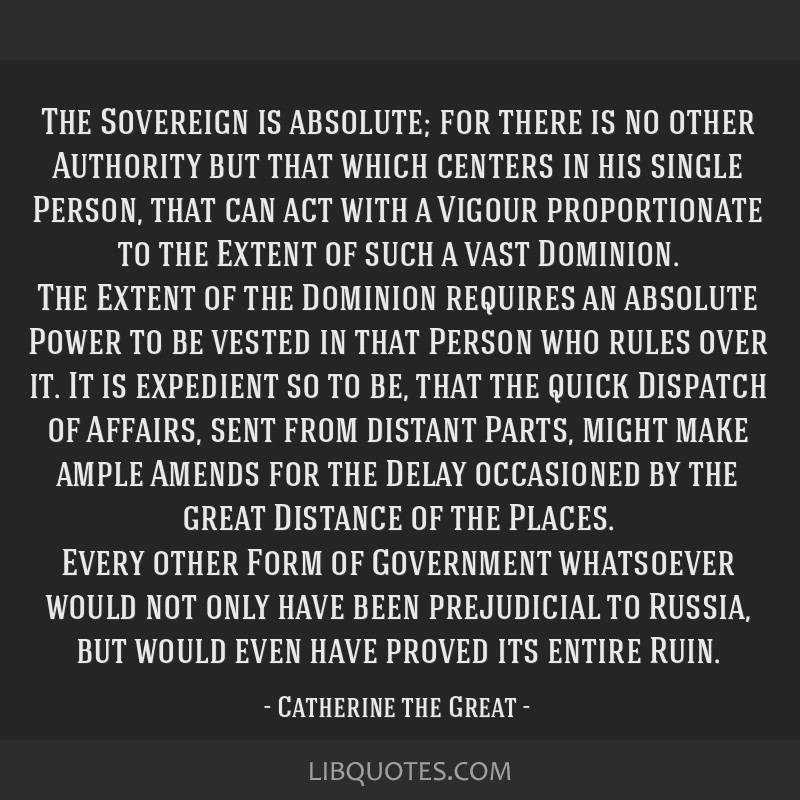The Sovereign is absolute; for there is no other Authority but that which centers in his single Person, that can act with a Vigour proportionate to...