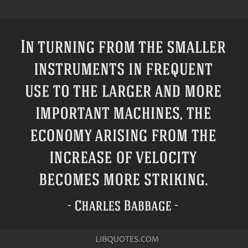 In turning from the smaller instruments in frequent use to the larger and more important machines, the economy arising from the increase of velocity...