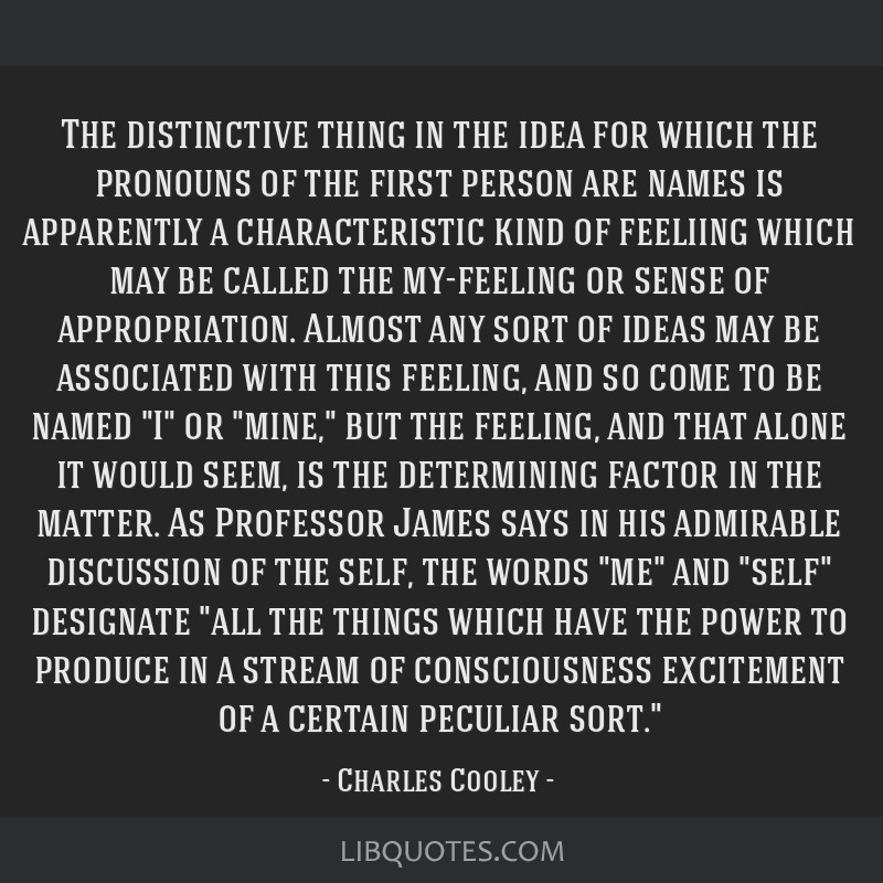 The distinctive thing in the idea for which the pronouns of the first person are names is apparently a characteristic kind of feeliing which may be...