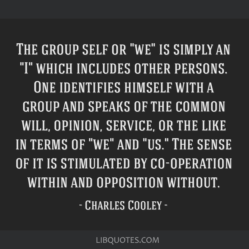 The group self or we is simply an I which includes other persons. One identifies himself with a group and speaks of the common will, opinion,...