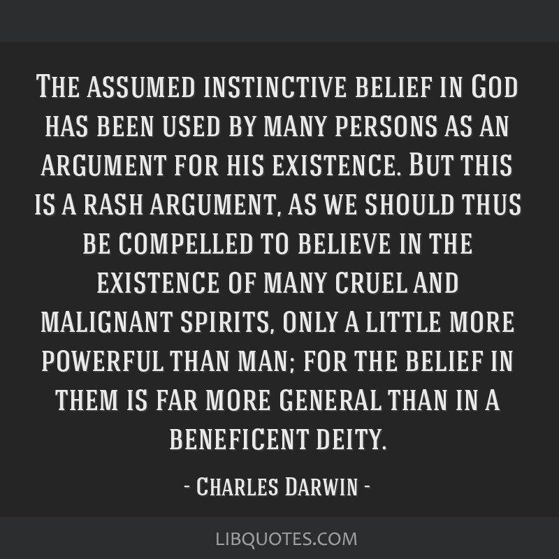 The assumed instinctive belief in God has been used by many persons as an argument for his existence. But this is a rash argument, as we should thus...