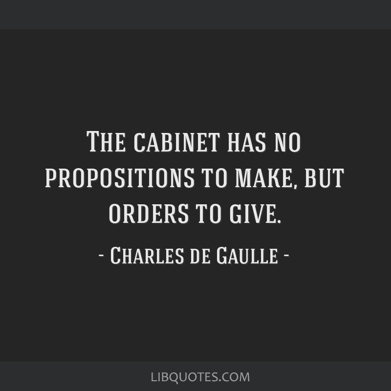 The cabinet has no propositions to make, but orders to give.
