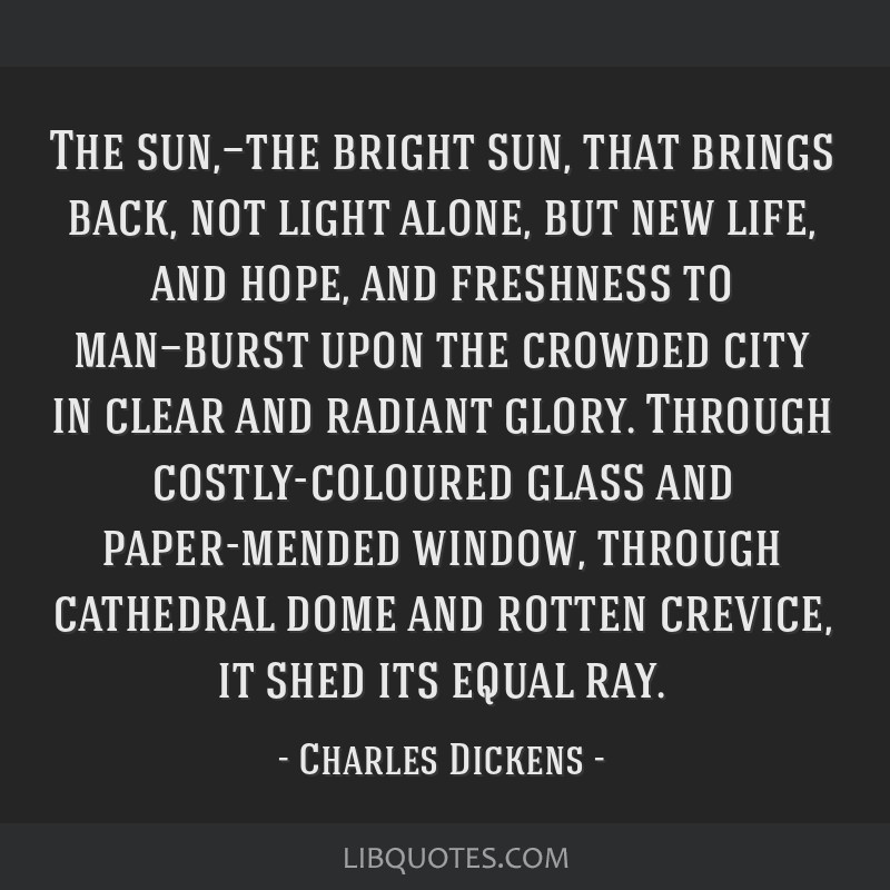 The sun,—the bright sun, that brings back, not light alone, but new life, and hope, and freshness to man—burst upon the crowded city in clear and ...