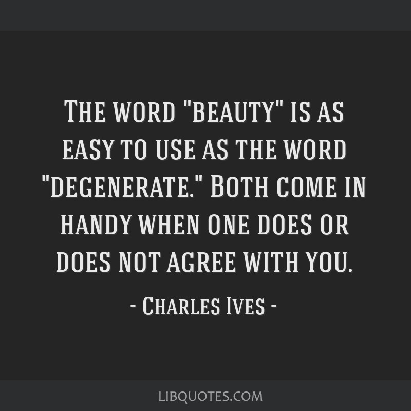 The word beauty is as easy to use as the word degenerate. Both come in handy when one does or does not agree with you.