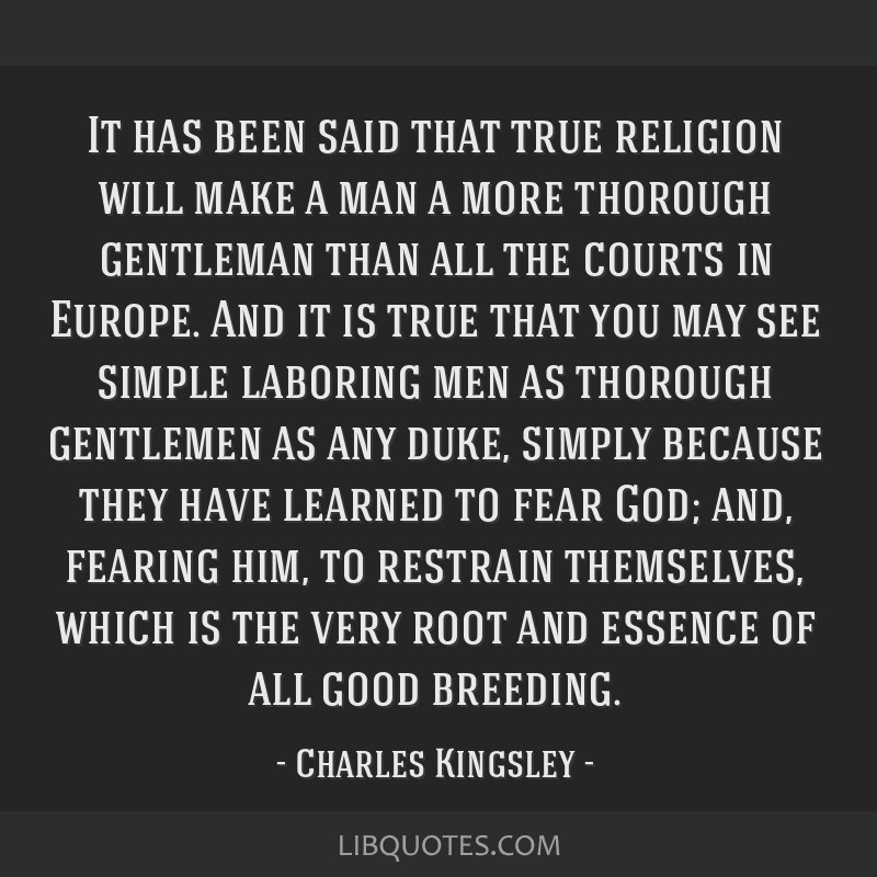 It has been said that true religion will make a man a more thorough gentleman than all the courts in Europe. And it is true that you may see simple...