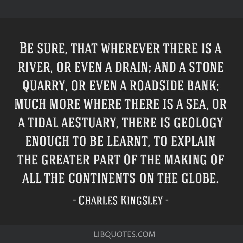 Be sure, that wherever there is a river, or even a drain; and a stone quarry, or even a roadside bank; much more where there is a sea, or a tidal...