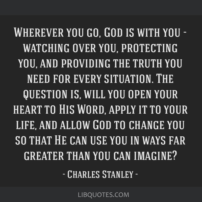 Wherever You Go God Is With You Watching Over You Protecting You