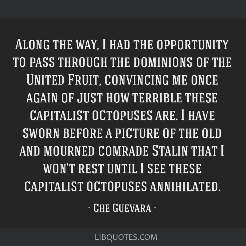 Along the way, I had the opportunity to pass through the dominions of the United Fruit, convincing me once again of just how terrible these...