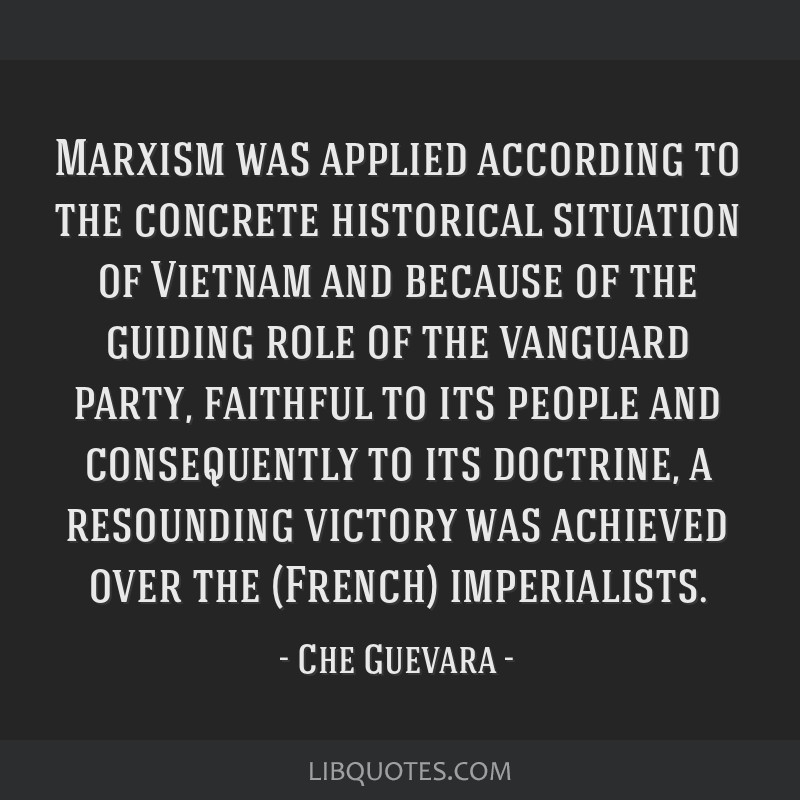 Marxism was applied according to the concrete historical situation of Vietnam and because of the guiding role of the vanguard party, faithful to its...