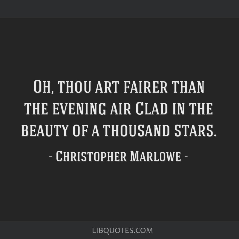 Oh, thou art fairer than the evening air Clad in the beauty of a thousand stars.