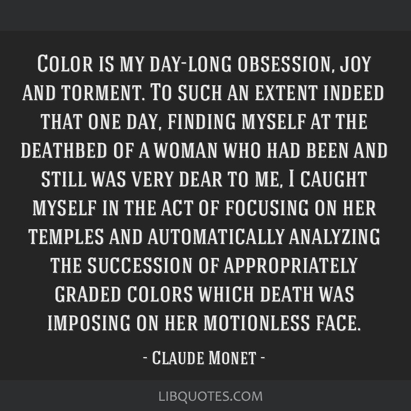 Color is my day-long obsession, joy and torment. To such an extent indeed that one day, finding myself at the deathbed of a woman who had been and...