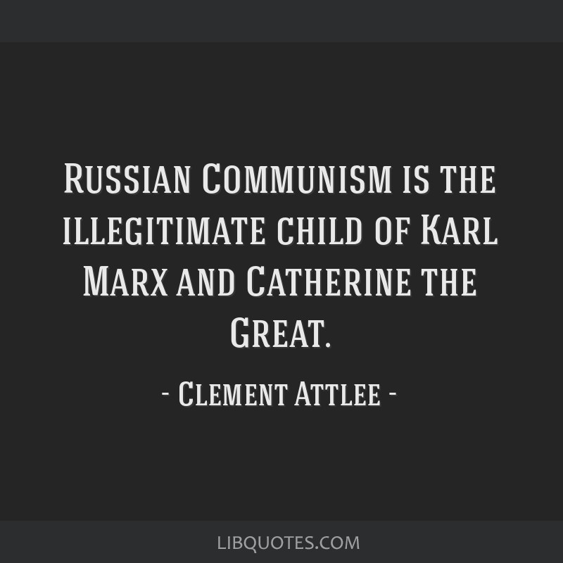 Russian Communism is the illegitimate child of Karl Marx and Catherine the Great.
