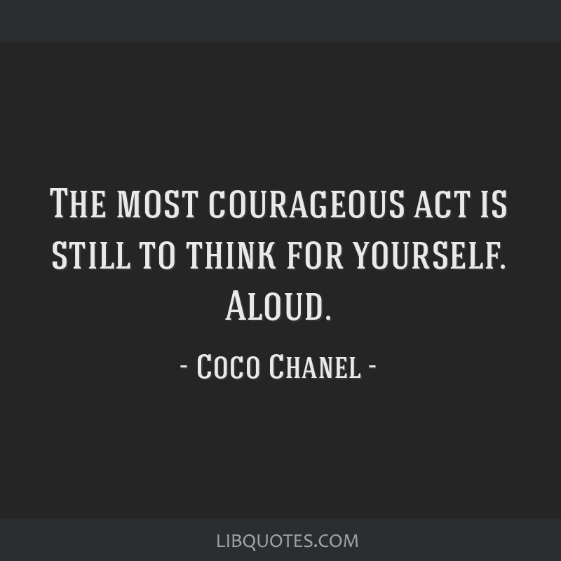 The most courageous act is still to think for yourself. Aloud.