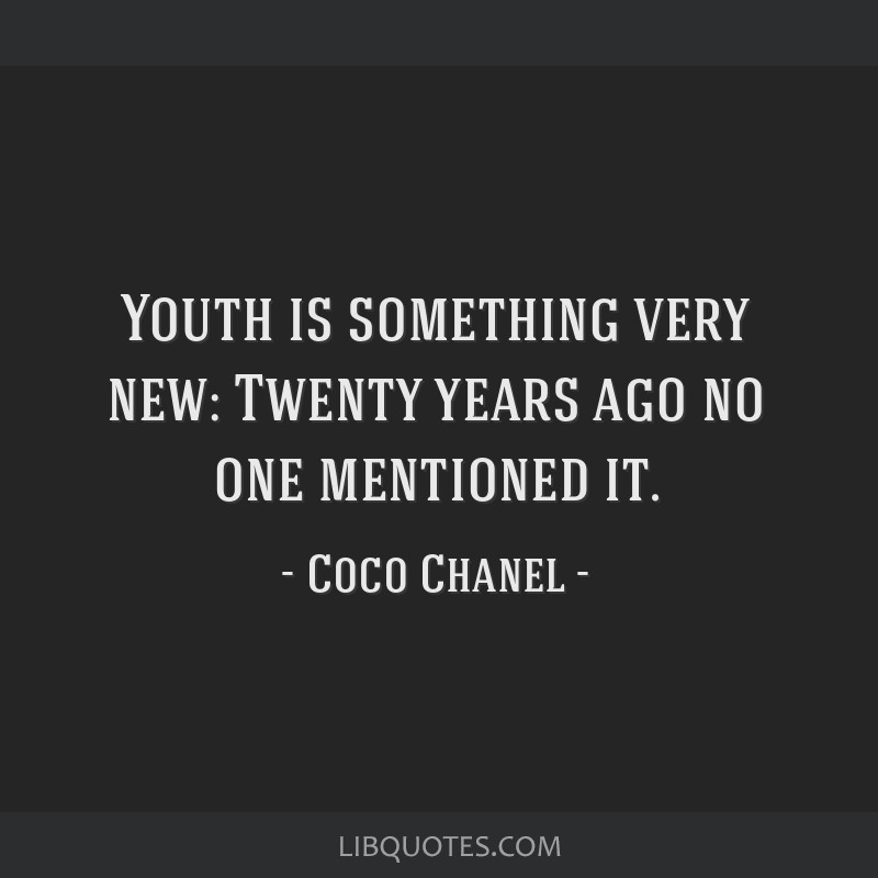 Youth is something very new: Twenty years ago no one mentioned it.