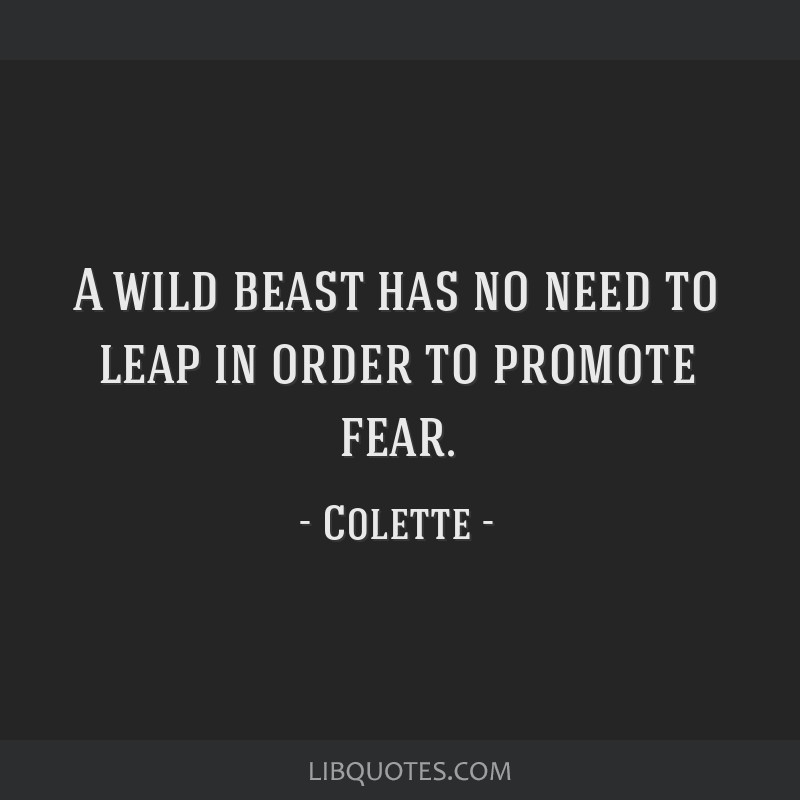 A wild beast has no need to leap in order to promote fear.