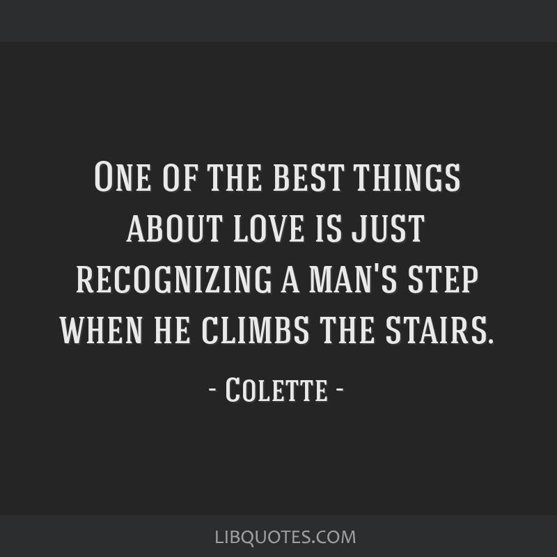One of the best things about love is just recognizing a man's step when he climbs the stairs.
