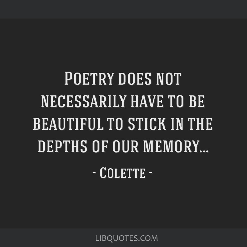 Poetry does not necessarily have to be beautiful to stick in the depths of our memory...