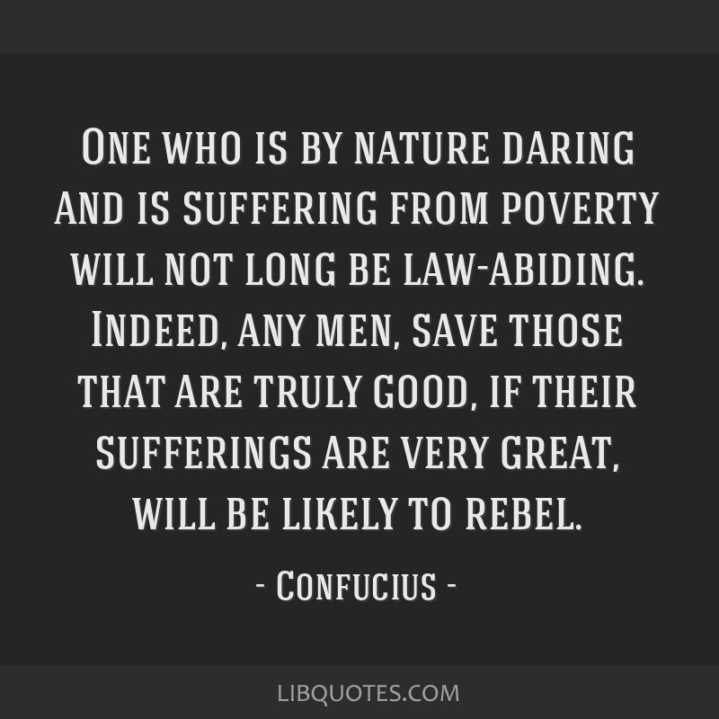 One who is by nature daring and is suffering from poverty will not long be law-abiding. Indeed, any men, save those that are truly good, if their...