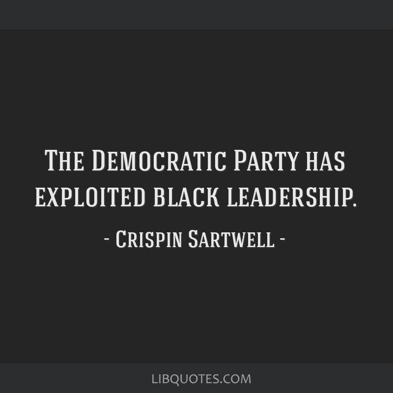 The Democratic Party has exploited black leadership.