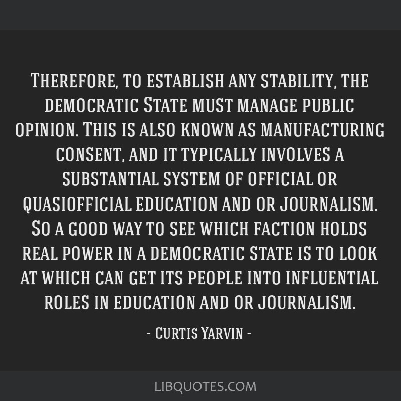 Therefore, to establish any stability, the democratic State must manage public opinion. This is also known as manufacturing consent, and it typically ...
