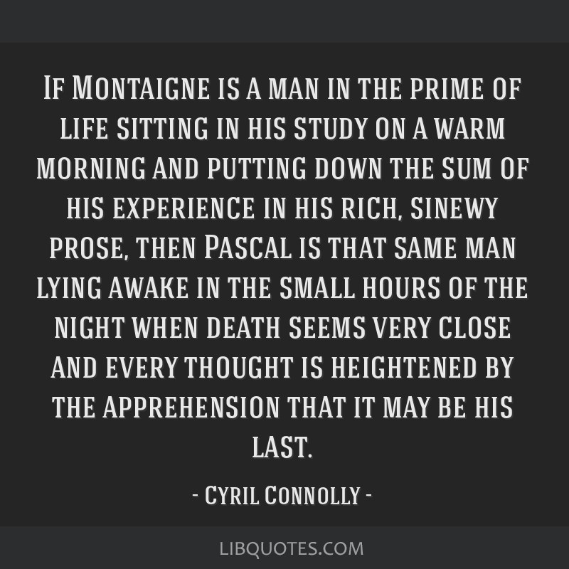 If Montaigne is a man in the prime of life sitting in his study on a warm morning and putting down the sum of his experience in his rich, sinewy...