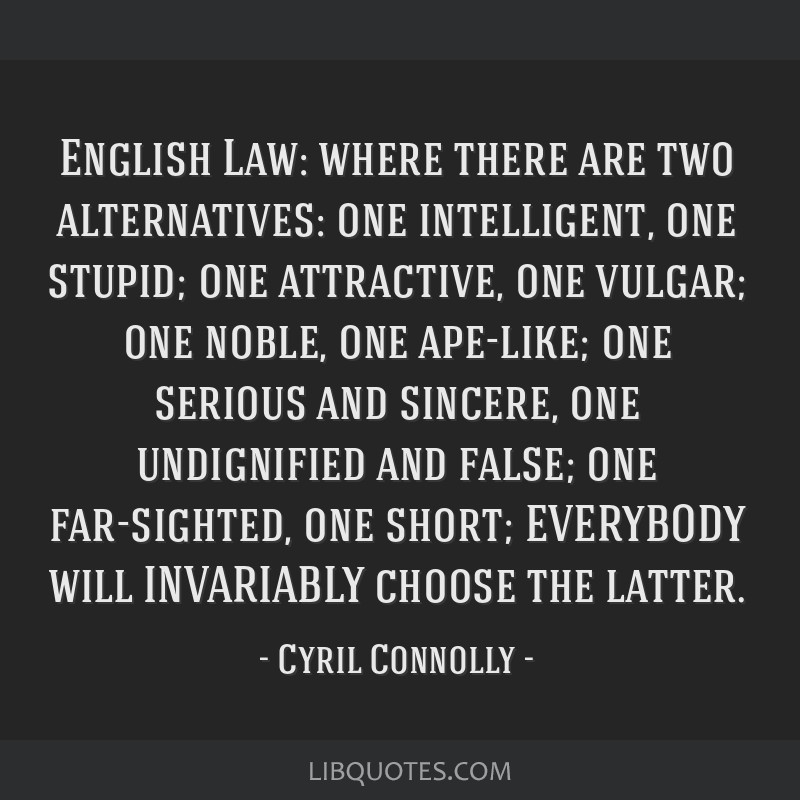 English Law: where there are two alternatives: one intelligent, one stupid; one attractive, one vulgar; one noble, one ape-like; one serious and...