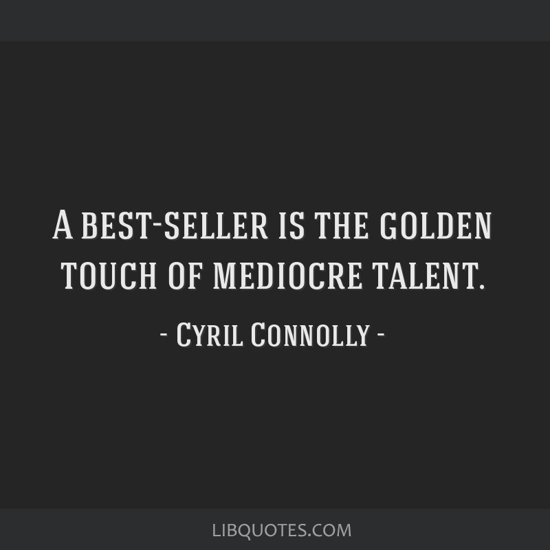 A best-seller is the golden touch of mediocre talent.