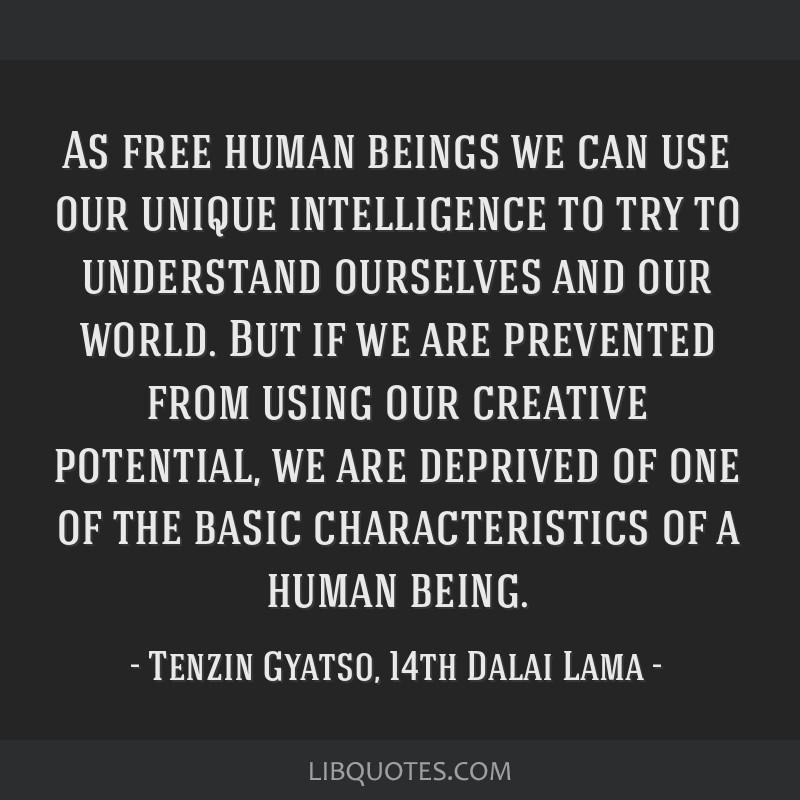 As free human beings we can use our unique intelligence to try to understand ourselves and our world. But if we are prevented from using our creative ...