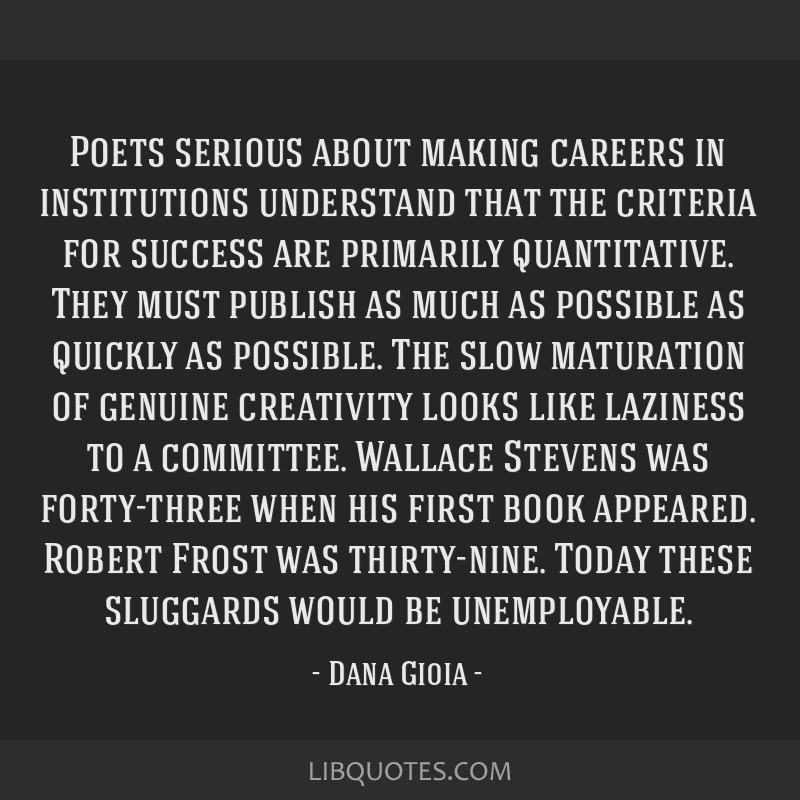 Poets serious about making careers in institutions understand that the criteria for success are primarily quantitative. They must publish as much as...