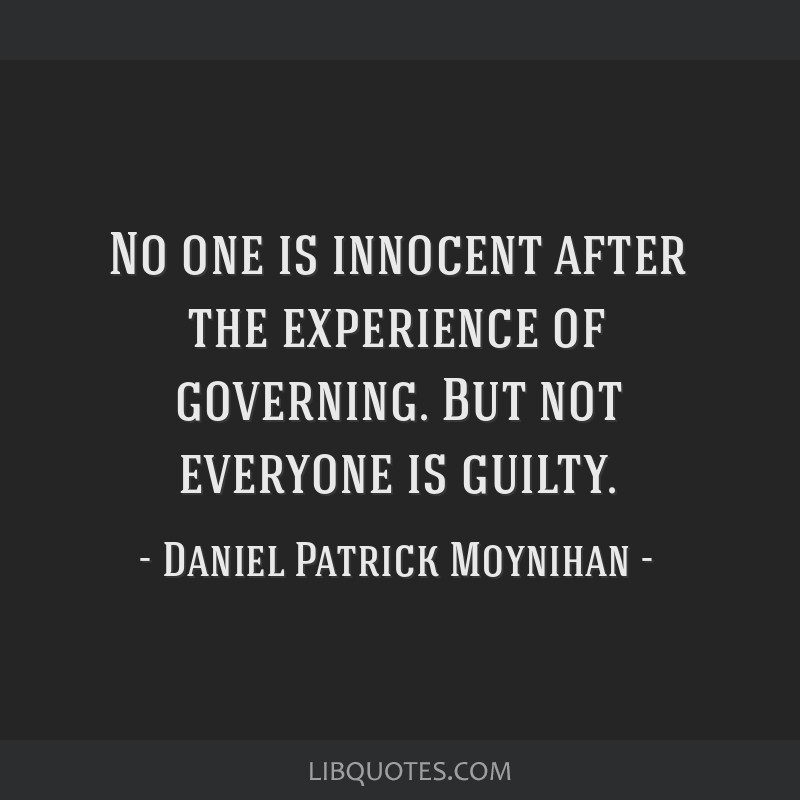 No one is innocent after the experience of governing. But not everyone is guilty.