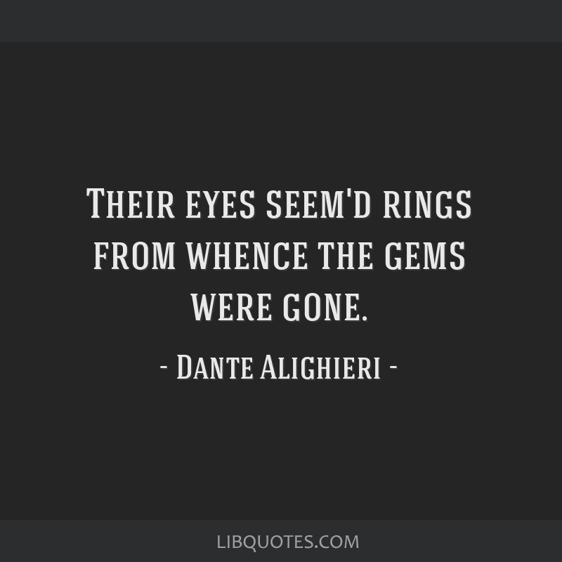 Their eyes seem'd rings from whence the gems were gone.