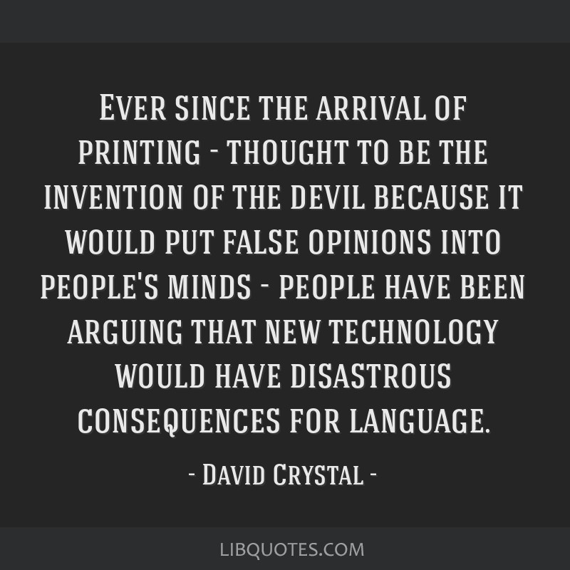 Ever since the arrival of printing - thought to be the invention of the devil because it would put false opinions into people's minds - people have...