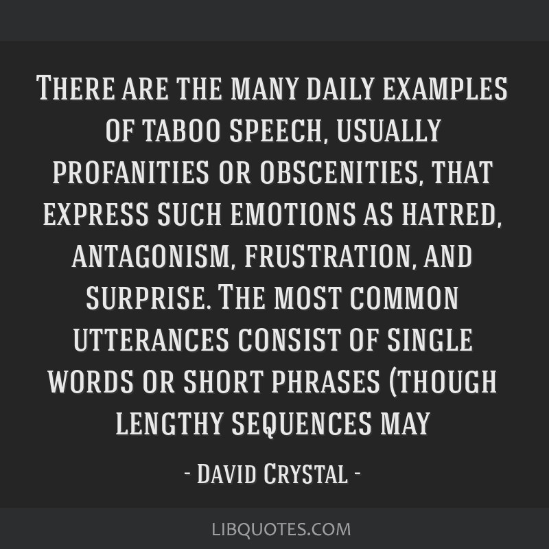 there are the many daily examples of taboo speech usually